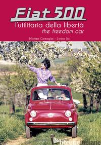 FIAT 500 L'UTILITARIA DELLA LIBERTA' - BO ENRICO; COMOGLIO MATTEO
