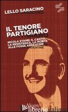 TENORE PARTIGIANO. NICOLA STAME: IL CANTO, LA RESISTENZA, LA MORTE ALLE FOSSE AR - SARACINO LELLO; WU MING 1 (CUR.)