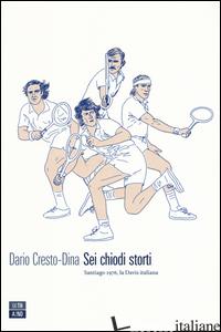 SEI CHIODI STORTI. SANTIAGO, 1976, LA DAVIS ITALIANA - CRESTO-DINA DARIO