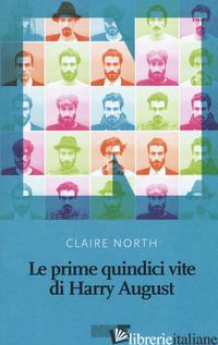 PRIME QUINDICI VITE DI HARRY AUGUST. NUOVA EDIZ. (LE) - NORTH CLAIRE