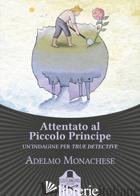 ATTENTATO AL PICCOLO PRINCIPE - MONACHESE ADELMO