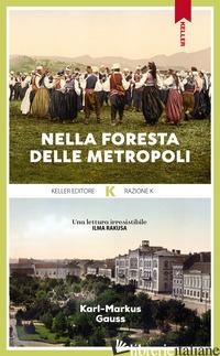 NELLA FORESTA DELLE METROPOLI - GAUSS KARL-MARKUS