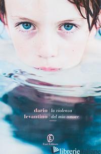 VIOLENZA DEL MIO AMORE (LA) - LEVANTINO DARIO