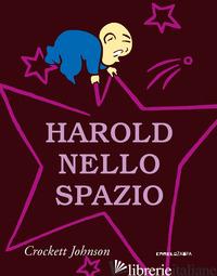 HAROLD NELLO SPAZIO. EDIZ. A COLORI - JOHNSON CROCKETT