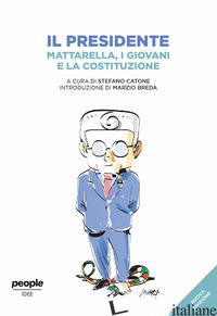 PRESIDENTE. MATTARELLA, I GIOVANI E LA COSTITUZIONE. NUOVA EDIZ. (IL) - CATONE S. (CUR.)