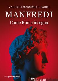 COME ROMA INSEGNA - MANFREDI VALERIO MASSIMO; MANFREDI FABIO E.