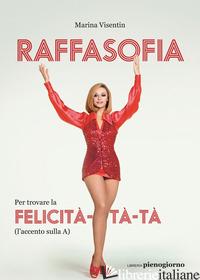 RAFFASOFIA. TROVARE FILOSOFICAMENTE LA GIOIA A SUON DI CARRA' - VISENTIN MARINA