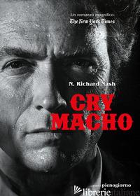 CRY MACHO. EDIZ. ITALIANA - NASH N. RICHARD