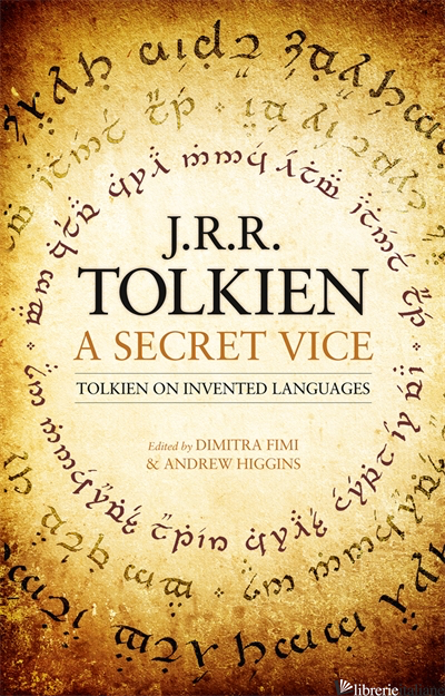 A SECRET VICE: Tolkien on Invented Languages - J. R. R. Tolkien, Edited by Dimitra Fimi and Andrew Higgins
