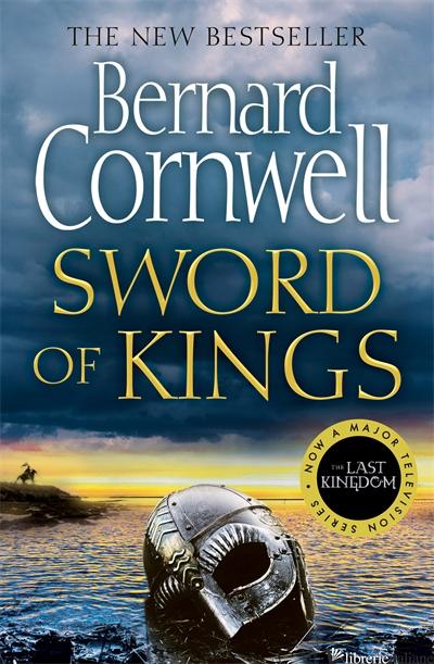 The Last Kingdom Series (12), Sword Of Kings [Export-Only] - Bernard Cornwell