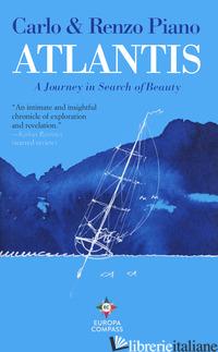 ATLANTIS. A JOURNEY IN SEARCH OF BEAUTY - PIANO CARLO; PIANO RENZO