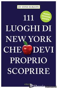 111 LUOGHI DI NEW YORK CHE DEVI PROPRIO SCOPRIRE - ELIKANN JO-ANNE; LUSK S. (CUR.)