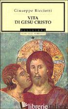 VITA DI GESU' CRISTO - RICCIOTTI GIUSEPPE