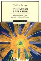 UNIVERSO SENZA FINE. BREVE STORIA DEL TUTTO: PASSATO E FUTURO DEL COSMO (L') - REGGE TULLIO