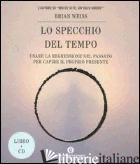 SPECCHIO DEL TEMPO. USARE LA REGRESSIONE NEL PASSATO PER CAPIRE IL PROPRIO PRESE - WEISS BRIAN L.