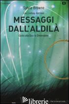 MESSAGGI DALL'ALDILA'. GUIDA ALLA QUARTA DIMENSIONE - BROWNE SYLVIA