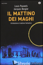 MATTINO DEI MAGHI (IL) - PAUWELS LOUIS; BERGIER JACQUES