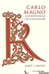 CARLO MAGNO. IL RITRATTO DEL RE E DELL'IMPERATORE - NELSON JANET L.