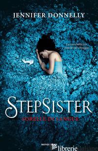 STEPSISTER. SORELLE DI SANGUE - DONNELLY JENNIFER
