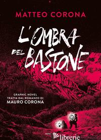 OMBRA DEL BASTONE (L') - CORONA MATTEO
