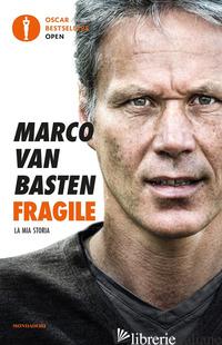 FRAGILE. LA MIA STORIA - VAN BASTEN MARCO