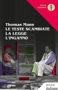 TESTE SCAMBIATE-LA LEGGE-L'INGANNO (LE) - MANN THOMAS; FERTONANI R. (CUR.)