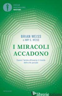 MIRACOLI ACCADONO. CURARE L'ANIMA ATTRAVERSO IL RICORDO DELLE VITE PASSATE (I) - WEISS BRIAN L.