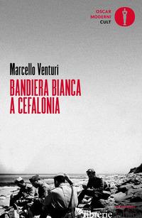 BANDIERA BIANCA A CEFALONIA - VENTURI MARCELLO
