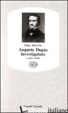 AUGUSTE DUPIN INVESTIGATORE E ALTRE STORIE - POE EDGAR ALLAN