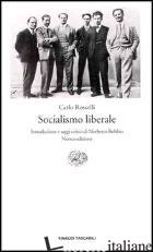 SOCIALISMO LIBERALE - ROSSELLI CARLO; ROSSELLI J. (CUR.)