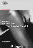 CANTICO DEI CANTICI - BYATT ANTONIA S