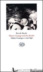 MUTTER COURAGE UND IHRE KINDER. MADRE COURAGE E I SUOI FIGLI - BRECHT BERTOLT; VIGLIERO C. (CUR.)