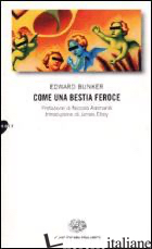 COME UNA BESTIA FEROCE - BUNKER EDWARD