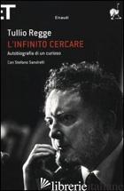 INFINITO CERCARE. AUTOBIOGRAFIA DI UN CURIOSO (L') - REGGE TULLIO; SANDRELLI STEFANO