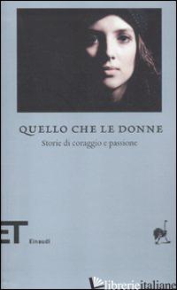 QUELLO CHE LE DONNE. STORIE DI CORAGGIO E PASSIONE - MASSIMI F. (CUR.)