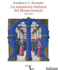 MINIATURA ITALIANA DEL RINASCIMENTO 1450-1600 (LA) - ALEXANDER JONATHAN J. G.; CRIVELLO F. (CUR.)