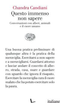 QUESTO IMMENSO NON SAPERE. CONVERSAZIONI CON ALBERI, ANIMALI E IL CUORE UMANO - CANDIANI CHANDRA LIVIA