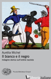 BIANCO E IL NEGRO. INDAGINE STORICA SULL'ORDINE RAZZISTA (IL) - MICHEL AURELIA