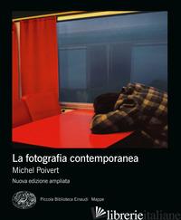 FOTOGRAFIA CONTEMPORANEA. EDIZ. AMPLIATA (LA) - POIVERT MICHEL