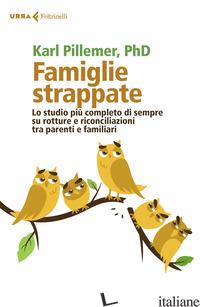 FAMIGLIE STRAPPATE. LO STUDIO PIU' COMPLETO DI SEMPRE SU ROTTURE E RICONCILIAZIO - PILLEMER KARL