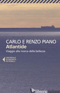 ATLANTIDE. VIAGGIO ALLA RICERCA DELLA BELLEZZA - PIANO CARLO; PIANO RENZO