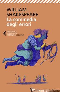 COMMEDIA DEGLI ERRORI. TESTO INGLESE A FRONTE (LA) - SHAKESPEARE WILLIAM; FUSINI N. (CUR.)