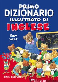 PRIMO DIZIONARIO ILLUSTRATO DI INGLESE - WOLF TONY
