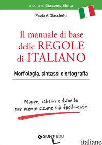 MANUALE DI BASE DELLE REGOLE DI ITALIANO. MORFOLOGIA, SINTASSI E ORTOGRAFIA. MAP - SACCHETTI PAOLA ANNA; STELLA G. (CUR.)
