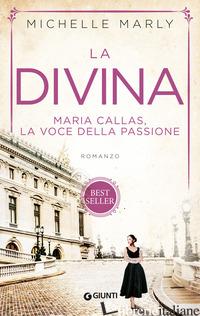 DIVINA. MARIA CALLAS, LA VOCE DELLA PASSIONE (LA) - MARLY MICHELLE