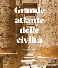 GRANDE ATLANTE DELLE CIVILTA' - BAHN PAUL