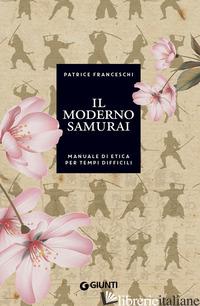 MODERNO SAMURAI. MANUALE DI ETICA PER TEMPI DIFFICILI (IL) - FRANCESCHI PATRICE