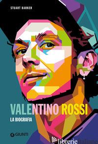 VALENTINO ROSSI. LA BIOGRAFIA - BARKER STUART