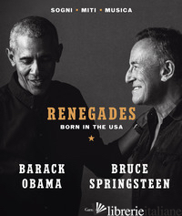 RENEGADES. BORN IN THE USA - OBAMA BARACK; SPRINGSTEEN BRUCE