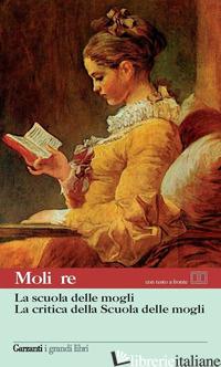 SCUOLA DELLE MOGLI-LA CRITICA DELLA SCUOLA DELLE MOGLI. TESTO FRANCESE A FRONTE  - MOLIERE; BAJINI S. (CUR.)